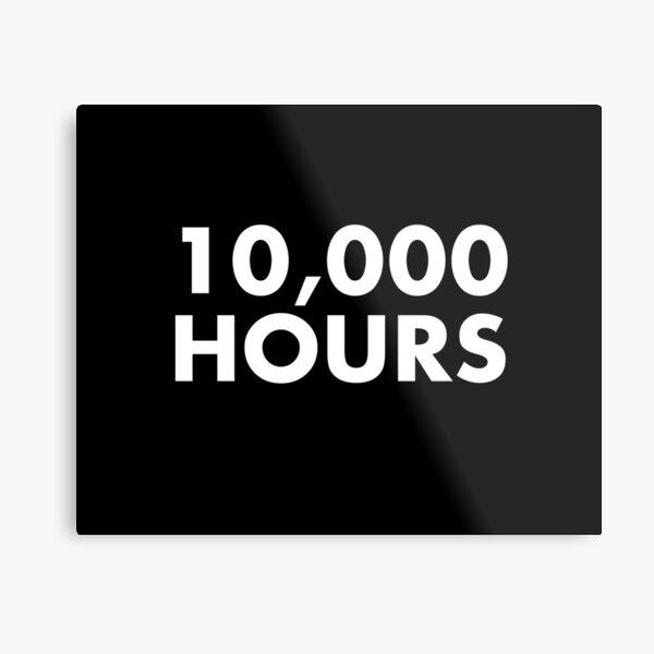 10,000 Hours  Metal Print