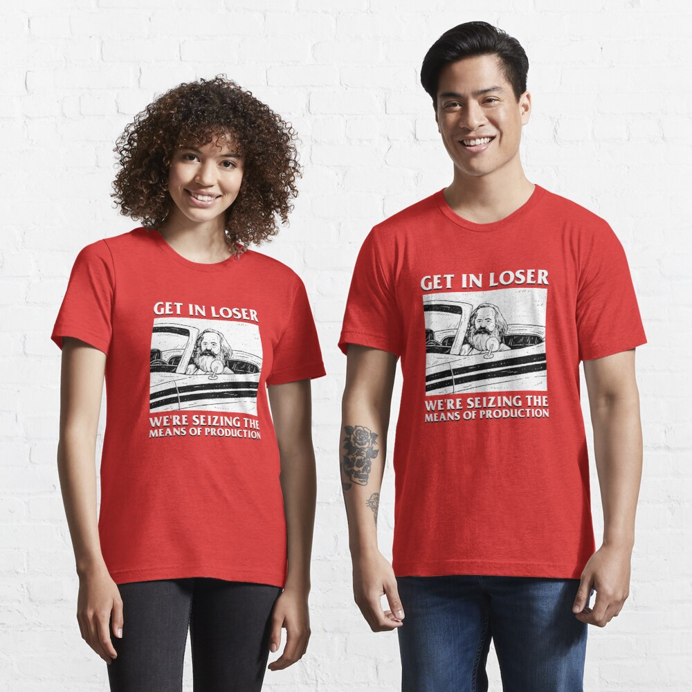 Get In Loser We're Seizing The Means Of Production Essential T-Shirt