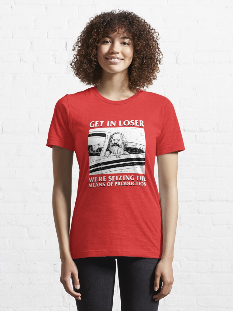 Alternate view of Get In Loser We're Seizing The Means Of Production Essential T-Shirt