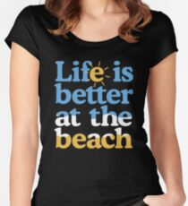 Life is better at the beach Women's Fitted Scoop T-Shirt