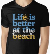 Life is better at the beach Men's V-Neck T-Shirt