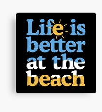 Life is better at the beach Canvas Print