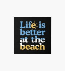Life is better at the beach Art Board