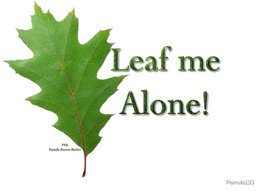 Leaf me alone! by Pamula133