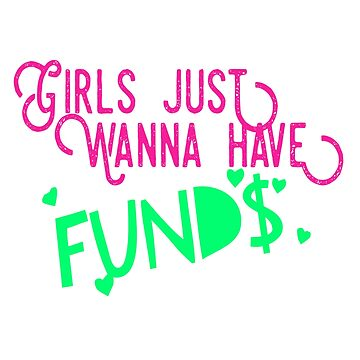 Girls Just Wanna Have Funds by GraffitiBox