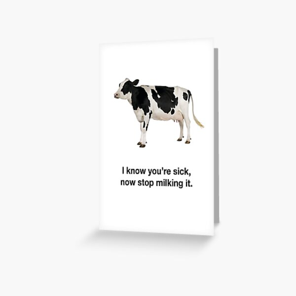 Funny Greetings Card Stop milking it and get well soon ....