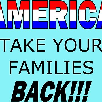 America Take Your Families Back by AquaMarine21