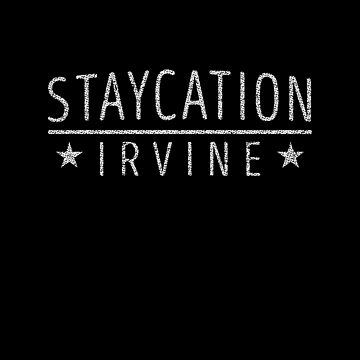 Staycation Irvine California Holiday at Home by ockshirts