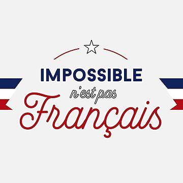 """""""Impossible n'est pas Français"""" French slogan by BluePlanet"""