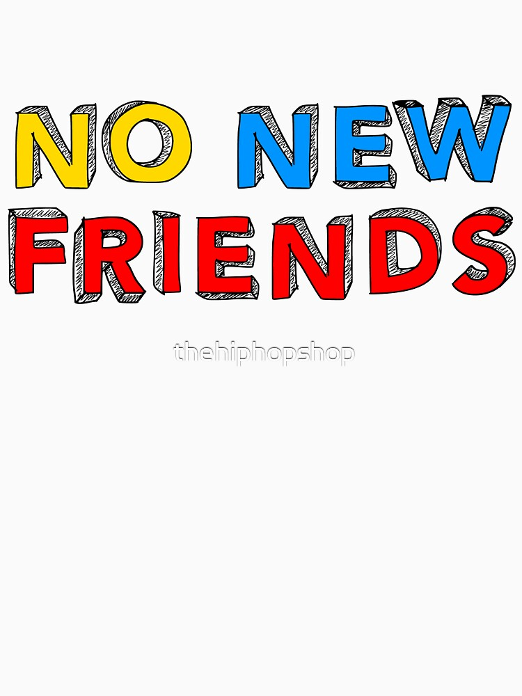 No New Friends by thehiphopshop