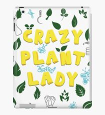 Crazy Plant Lady- Funny gardening quote Shirt iPad Case/Skin