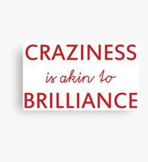 """Craziness is akin to brilliance"" original inspirational design Canvas Print"