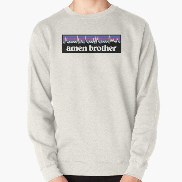 Amen Brother Pullover Sweatshirt