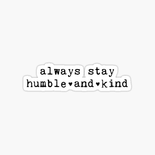 Always Stay Humble and Kind Typewriter Sticker