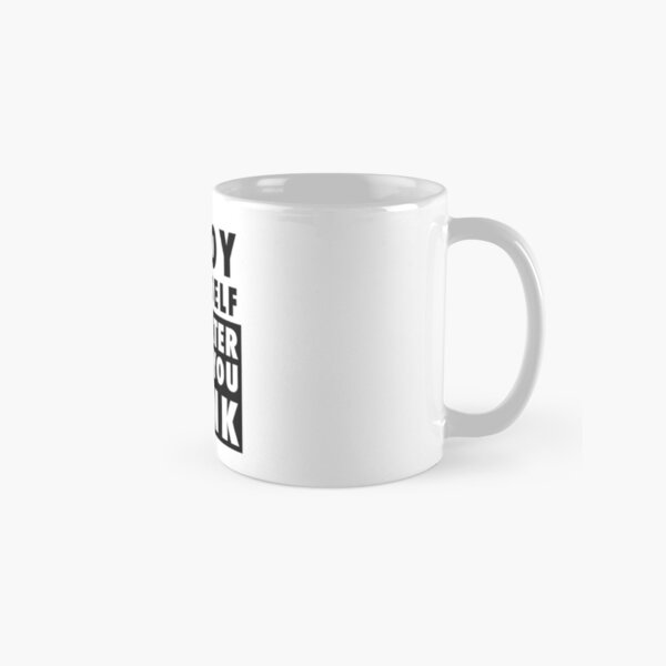 ENJOY YOURSELF, IT'S LATER THAN YOU THINK Classic Mug