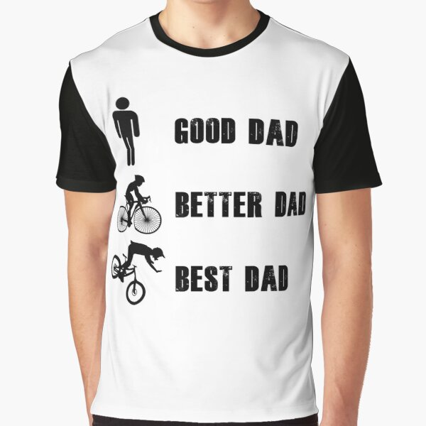 Good Dad Best Dad Better Dad - Fathers Day Gifts Graphic T-Shirt