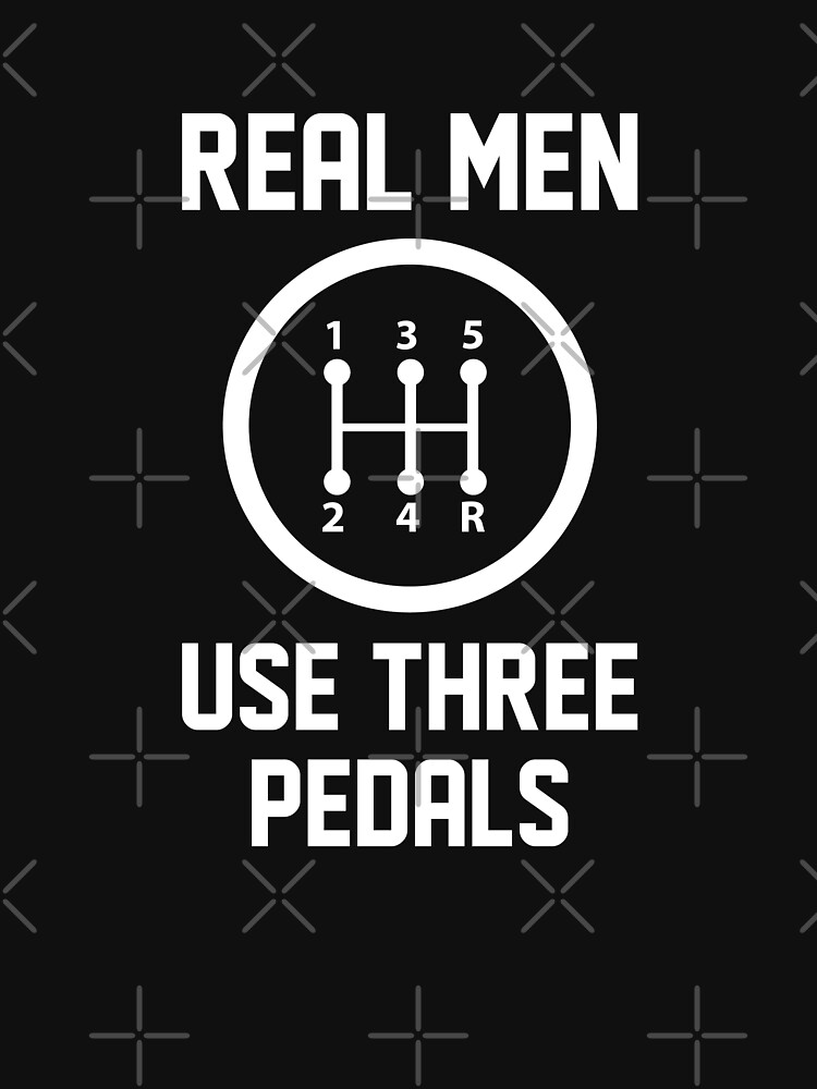 Real Men Use Three Pedals by CreativeTrail