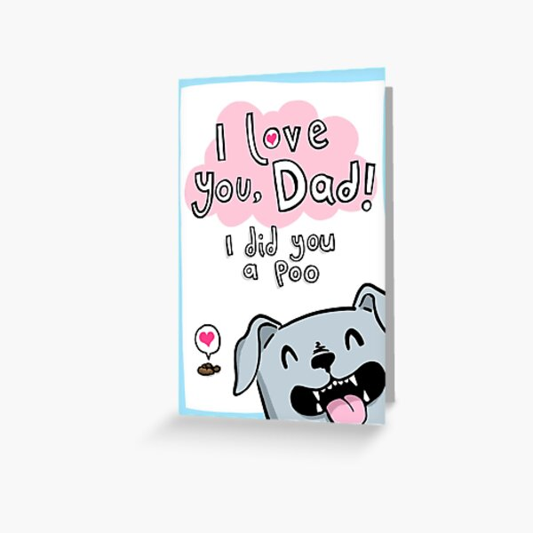 Happy Fathers Day From The Dog (with poo) Greeting Card