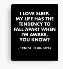 Ernest Hemingway - I love sleep. My life has the tendency to fall apart when I'm awake, you know? Canvas Print