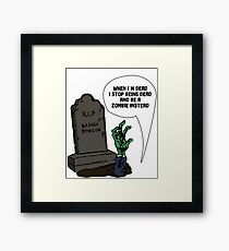 When I'm dead I stop being dead and be a zombie instead Framed Print