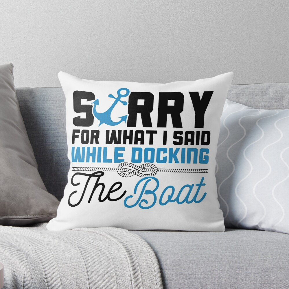 Savvy Turtle Funny Boating Design Sorry for What I Said While Docking Boat Throw Pillow