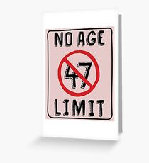 No Age Limit 47th Birthday Gifts Funny B Day For 47 Year Old Greeting Card