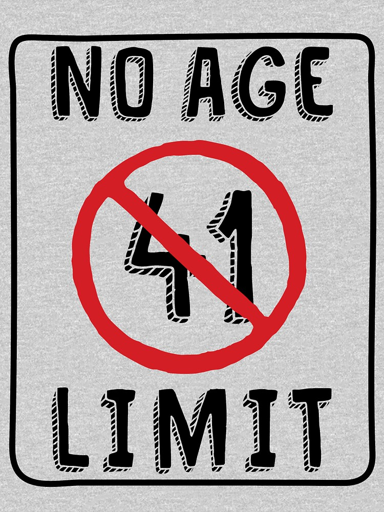 No Age Limit 41st Birthday Gifts Funny B Day For 41 Year Old By MemWear