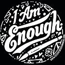 I. Am. Enough. - White Text Version by Diana Chao