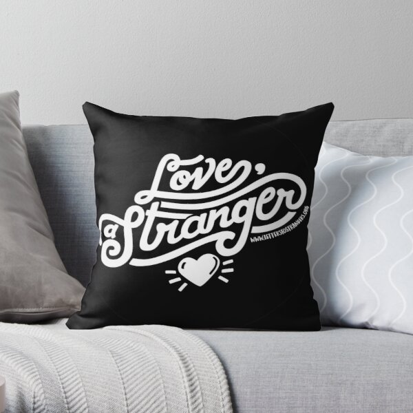Love, a Stranger - White Text Version Throw Pillow