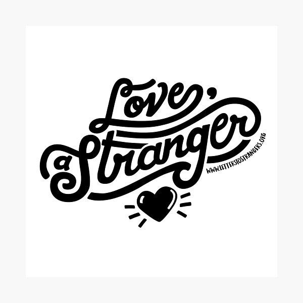 Love, a Stranger - Black Text Version Photographic Print
