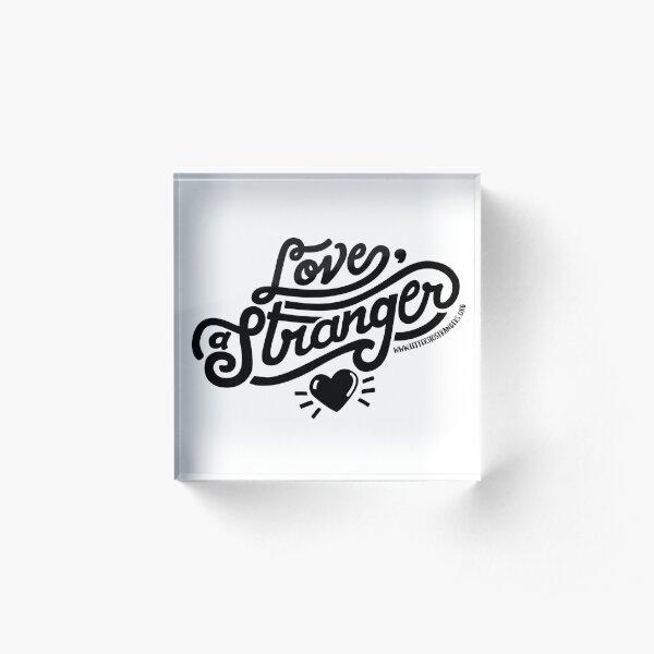 Love, a Stranger - Black Text Version Acrylic Block