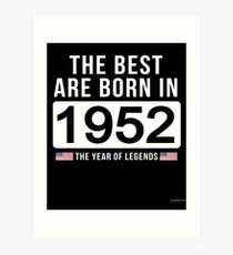 The Best Are Born In 1952 Limited Edition Legend Year Old - Birthday Gift  Art Print