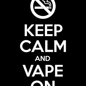 Keep Calm and Vape On by tinybiscuits