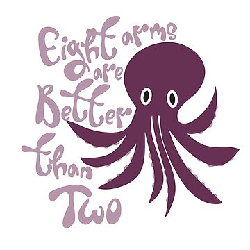 Eight Arms Are Better Than Two Purple Octopus by awkwarddesignco