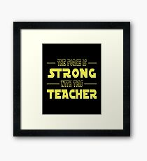 The Force Is Strong With This Teacher Framed Print