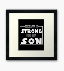 The Force Is Strong With This Son Framed Print