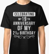 -  Funny 40th Birthday Gift, Celebrating My 19th Anniversary Of My 21st Birthday - 40th Birthday Gift  Classic T-Shirt