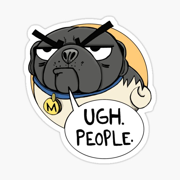 Ugh. People. -Miserable Mister Max the Pug Sticker