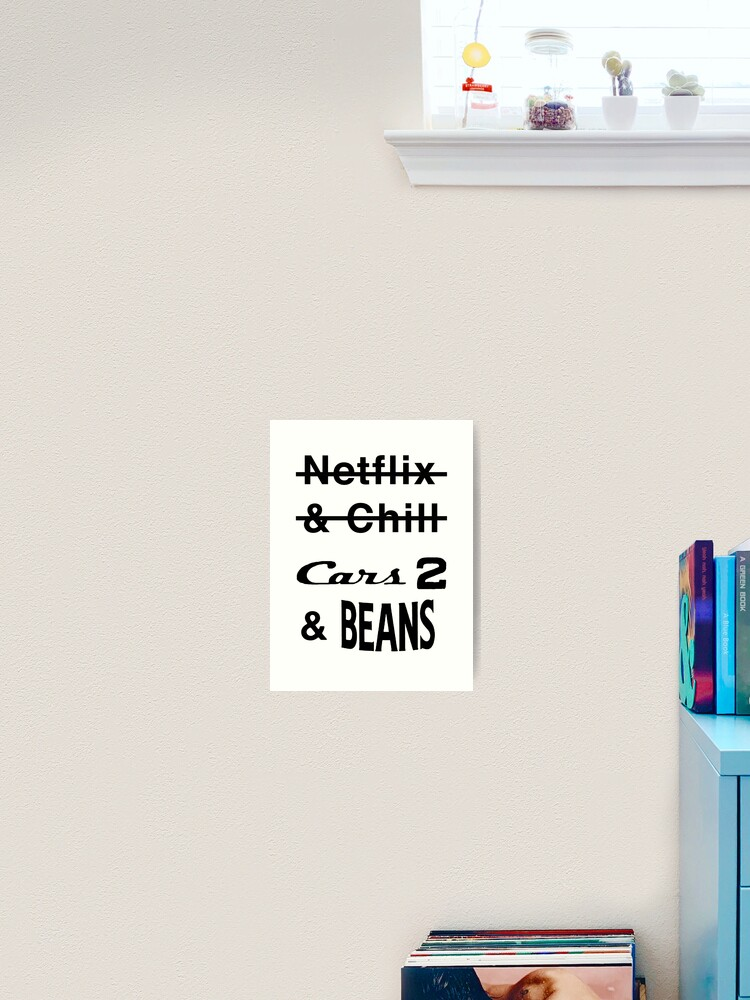 Cars 2 And Beans Art Print By Memesndeams Redbubble