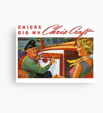 Chick really dig my Chris Craft Canvas Print