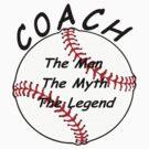 Baseball / Softball Coach - The Man - The Myth - The Legend by David Dehner