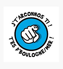 I'm going to see you, you're from Boulogne sur Mer! Photographic Print