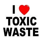 I Love Toxic Waste by Dark Dad Dudz Offensive Outerwear