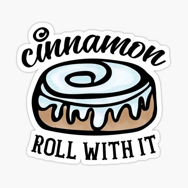 Cinnamon Roll With It Sticker
