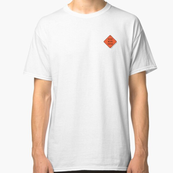 Road Work Ahead Classic T-Shirt