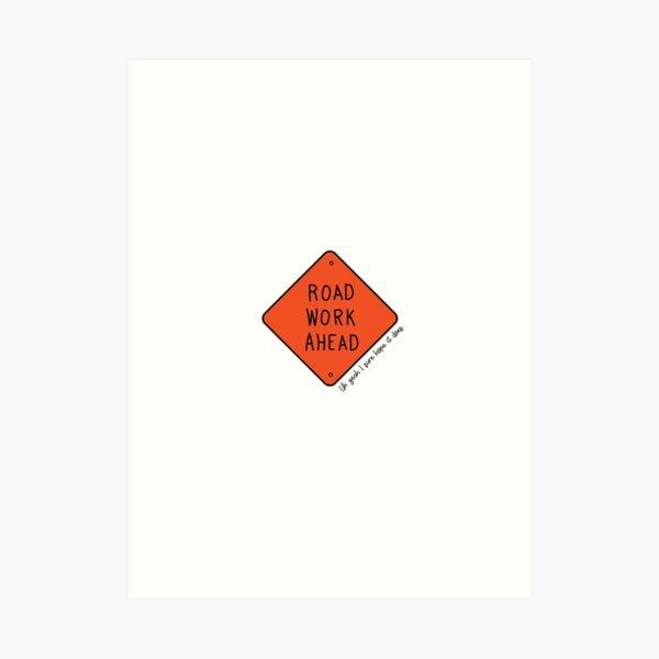 Road Work Ahead Art Print