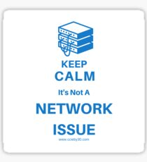 Keep Calm, It's Not a Network Issue Sticker