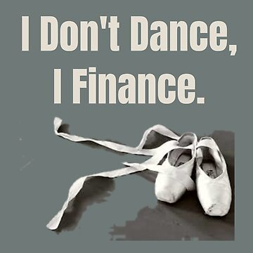 Funny Bad Investment Tshirt I Don't Dance, I Finance T-shirt by Zavola