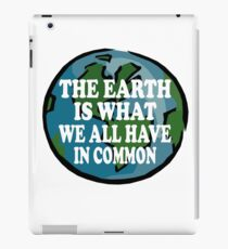 The Earth Is What We All Have In Common T-Shirt Environmental Ecology Planet iPad Case/Skin