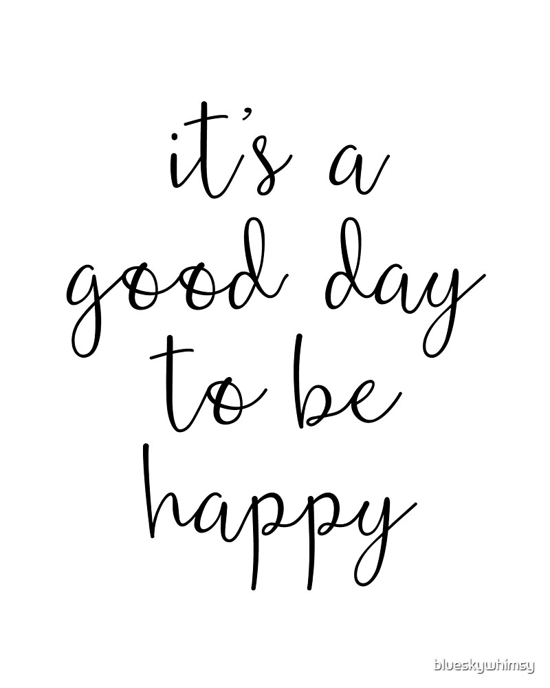 A Good Day to Be Happy Motivational Quote by blueskywhimsy